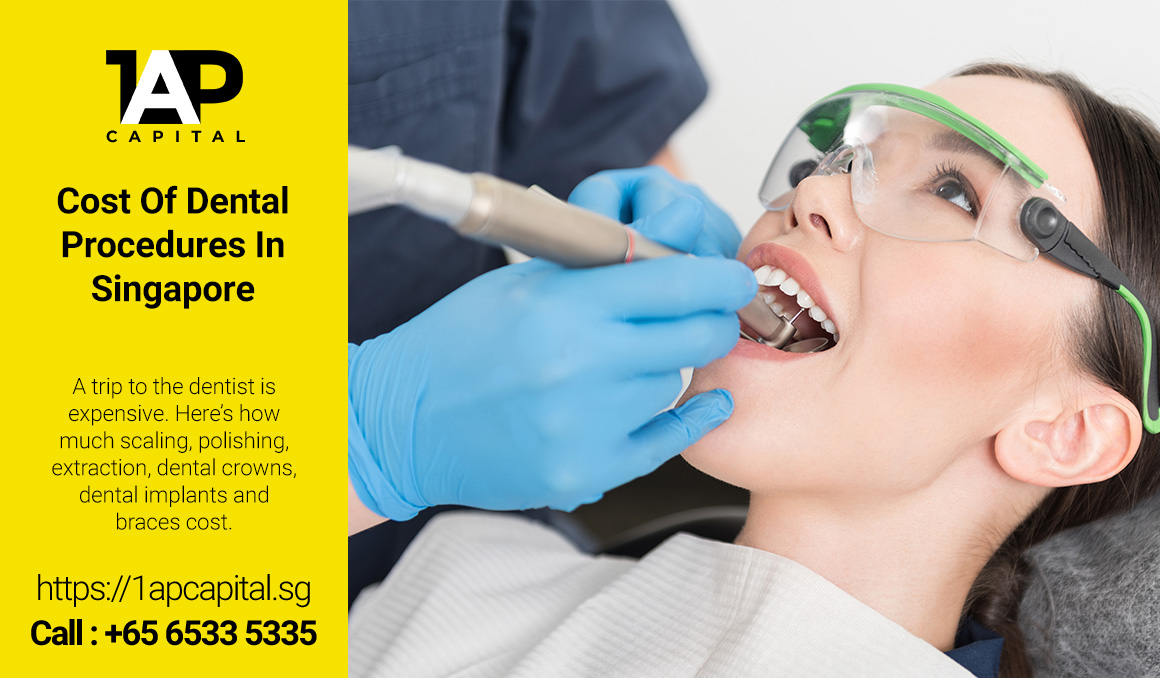 Cost-Of-Dental-Procedures-In-Singapore-1AP-Capital-Singapore-Licensed-Legal-Moneylender