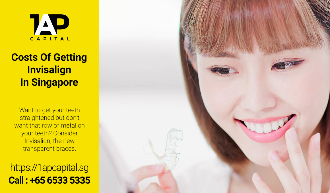 Costs-Of-Getting-Invisalign-In-Singapore-1AP-Capital-Legal-Licensed-Moneylender