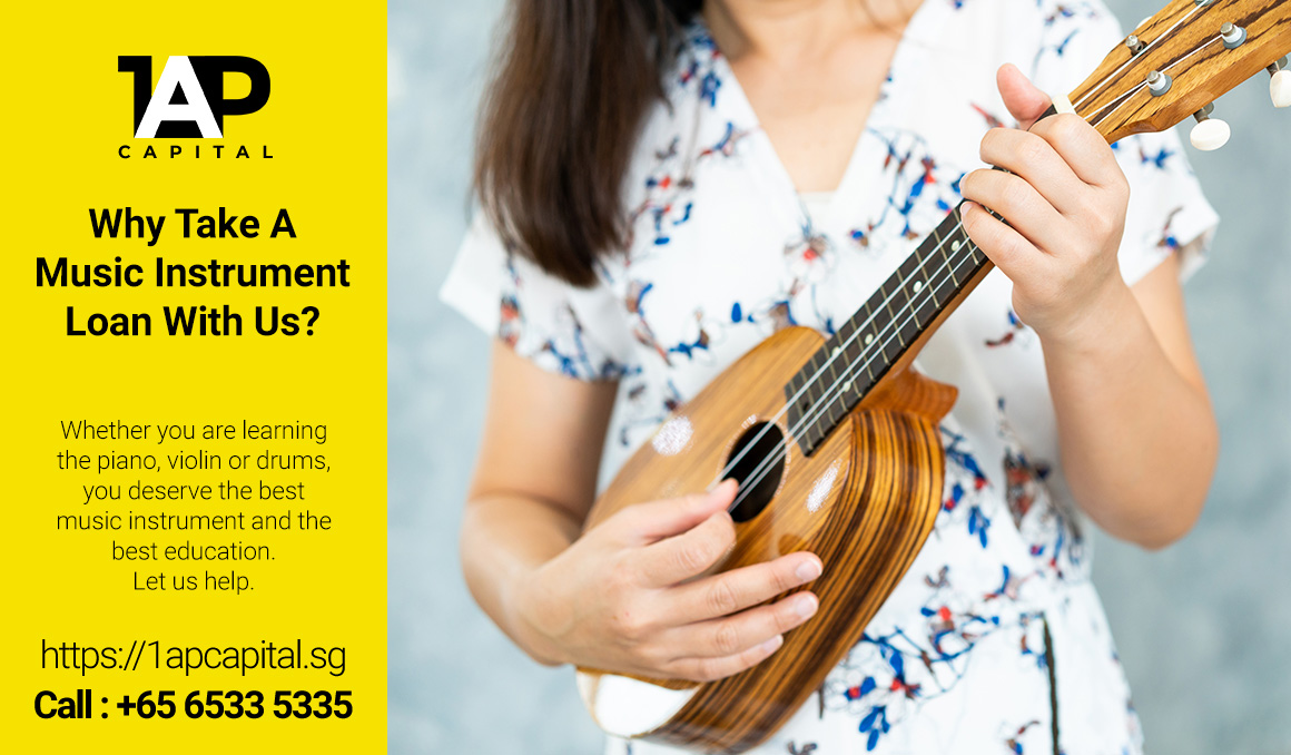 Why-Take-A-Music-Instrument-Loan-With-Us-1AP-Capital-Singapore-Legal-Licensed-Moneylender